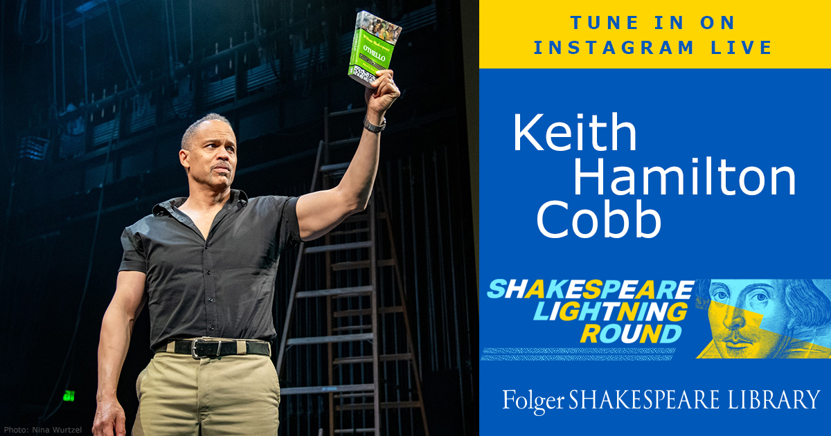 Theater artist Keith Hamilton Cobb joins us on the Shakespeare Lightning Round, August 12, 2020 at 5 pm ET.